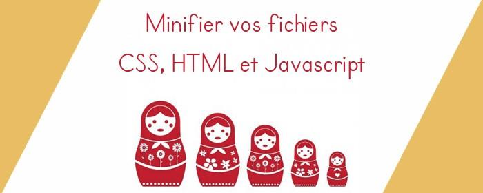 Pourquoi et comment minifier vos fichiers CSS, HTML et Javascript