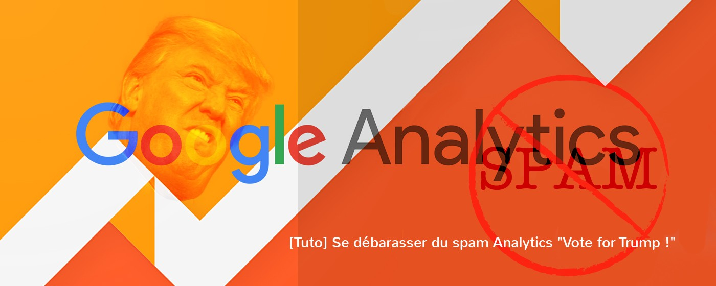 "[Tuto] Se débarasser du spam Analytics ""Vote for Trump !"""