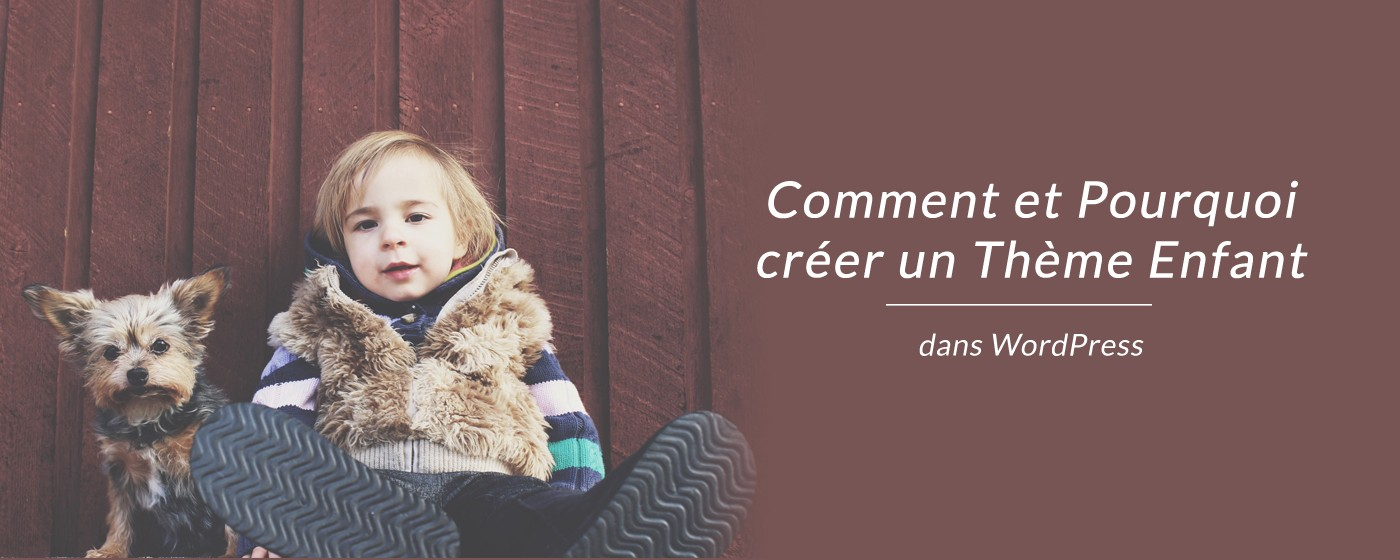 Créer un thème enfant avec WordPress (child theme)