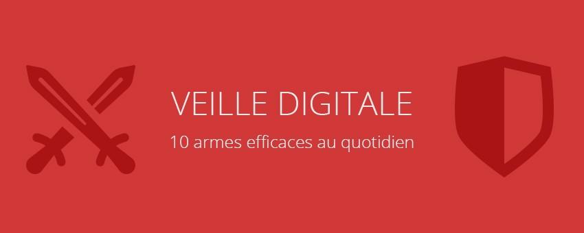Veille digitale : 10 armes efficaces au quotidien