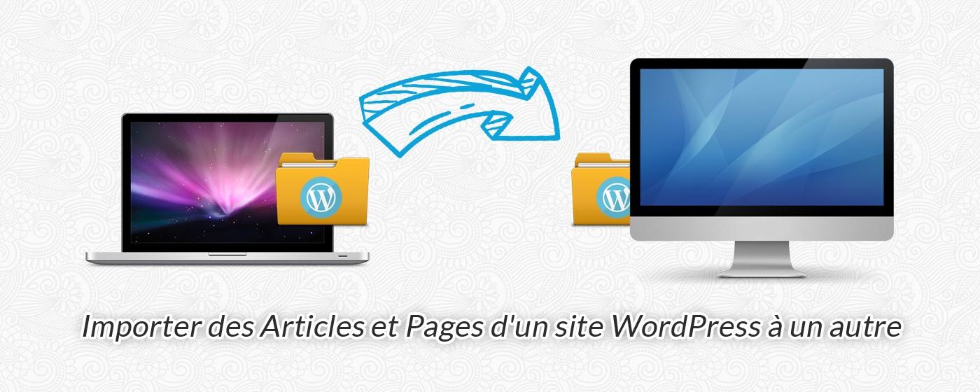 Importer des Articles et Pages d'un site WordPress à un autre