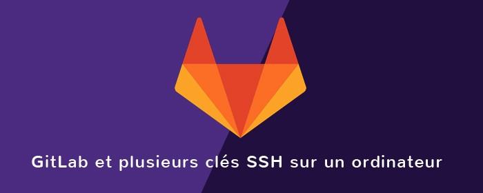 Utiliser plusieurs comptes GitLab et clés SSH